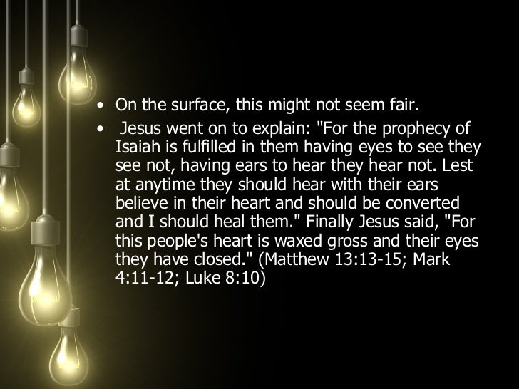 <ul><li>On the surface, this might not seem fair. </li></ul><ul><li>Jesus went on to explain: &quot;For the prophecy of Is...
