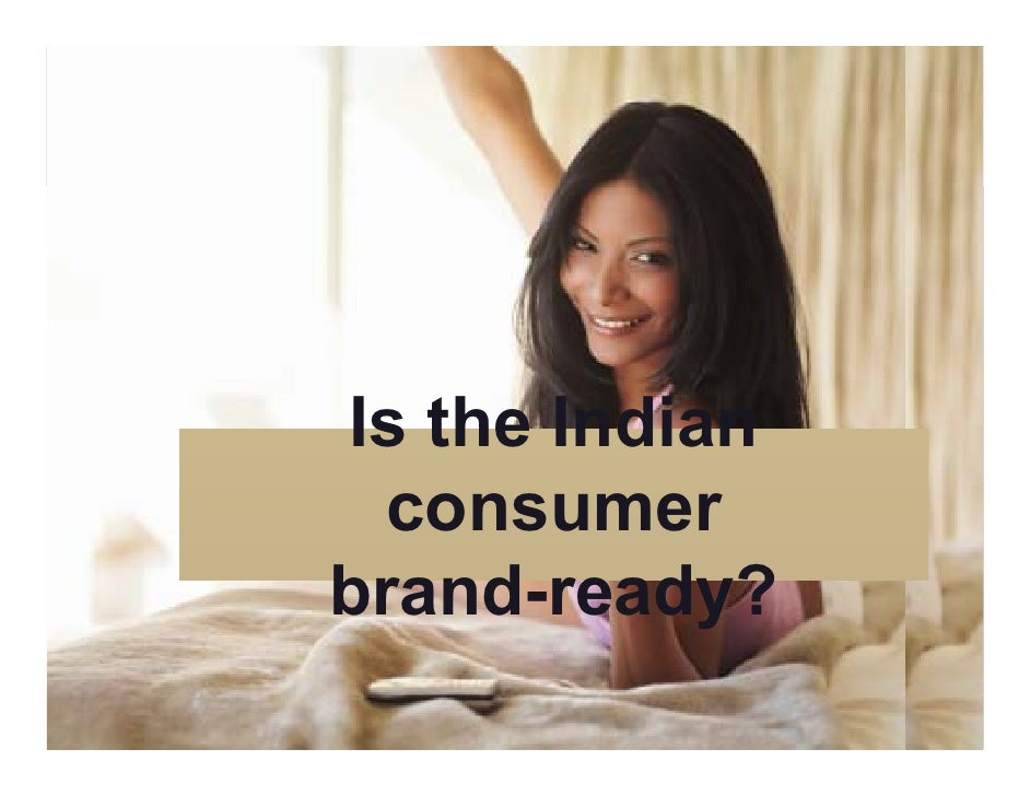Is the Indian   consumer brand-ready?