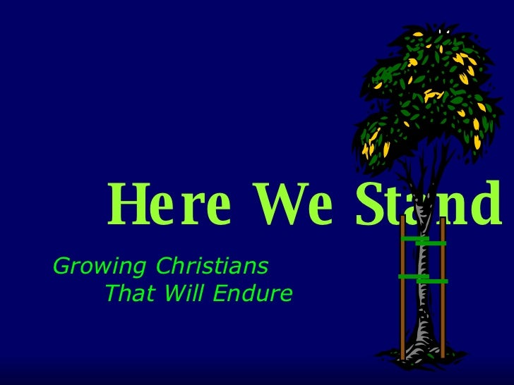 Here We Stand Growing Christians  That Will Endure