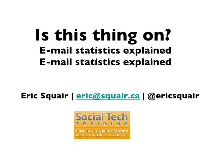 Is this thing on?  E-mail statistics explained E-mail statistics explained Eric Squair    [email_address]    @ericsquair