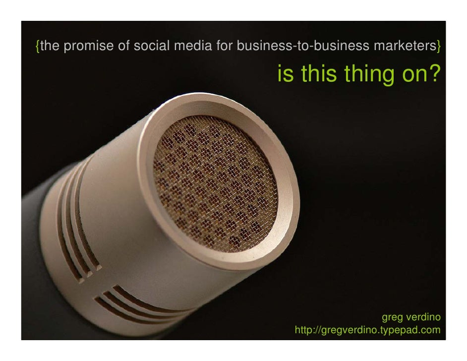 {the promise of social media for business-to-business marketers}                                        is this thing on? ...
