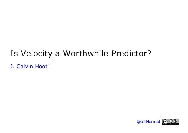 Is Velocity a Worthwhile Predictor? J. Calvin Hoot  @bitNomad