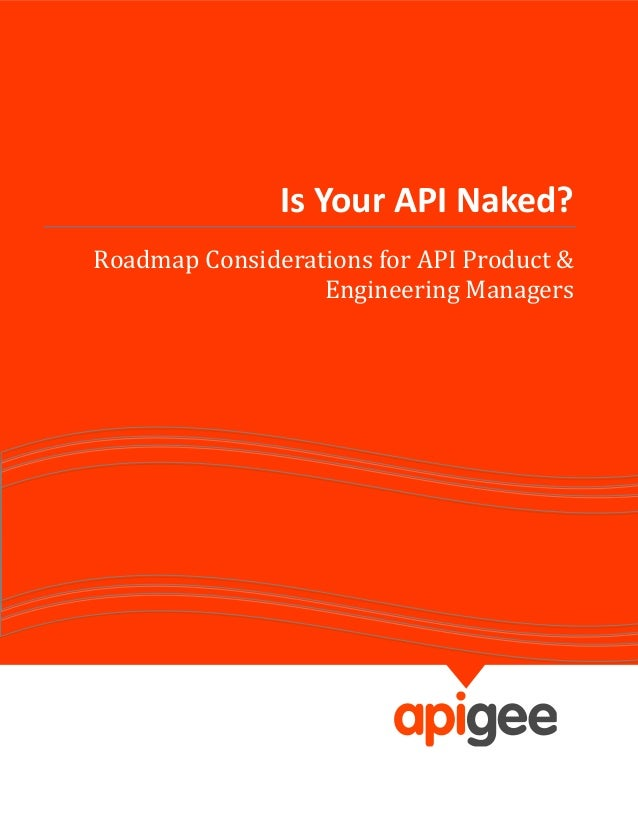 Is Your API Naked?Roadmap Considerations for API Product &                  Engineering Managers