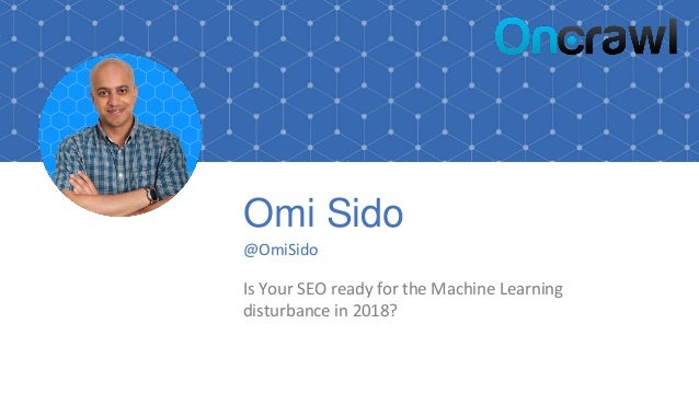 Omi Sido @OmiSido Is Your SEO ready for the Machine Learning disturbance in 2018?