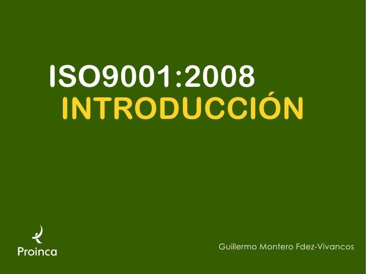ISO9001:2008  INTRODUCCIÓN            Guillermo Montero Fdez-Vivancos