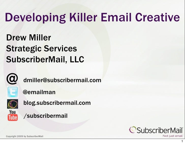 Developing Killer Email Creative Drew Miller Strategic Services SubscriberMail, LLC  @             dmiller@subscribermail....