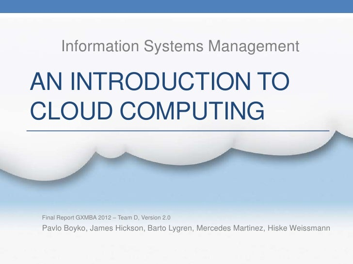Information Systems ManagementAN INTRODUCTION TOCLOUD COMPUTINGFinal Report GXMBA 2012 – Team D, Version 2.0Pavlo Boyko, J...