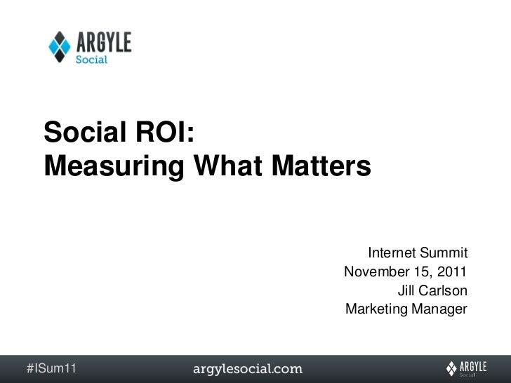 Social ROI:  Measuring What Matters                         Internet Summit                      November 15, 2011        ...