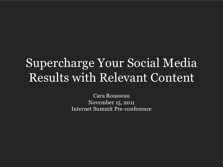 Supercharge Your Social MediaResults with Relevant Content                Cara Rousseau             November 15, 2011     ...