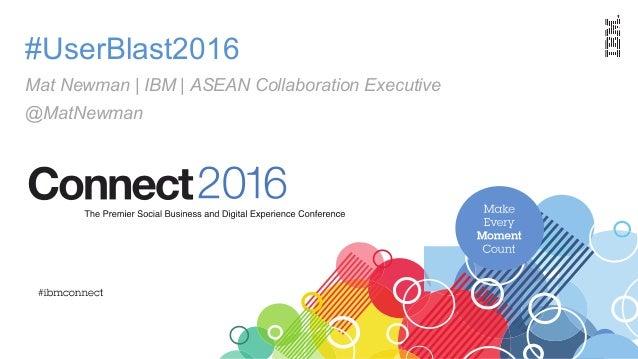 #UserBlast2016 Mat Newman | IBM | ASEAN Collaboration Executive @MatNewman