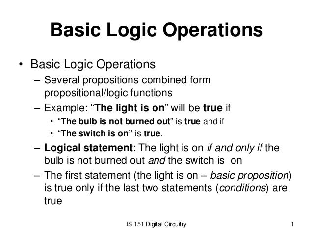 Basic Logic Operations • Basic Logic Operations – Several propositions combined form propositional/logic functions – Examp...