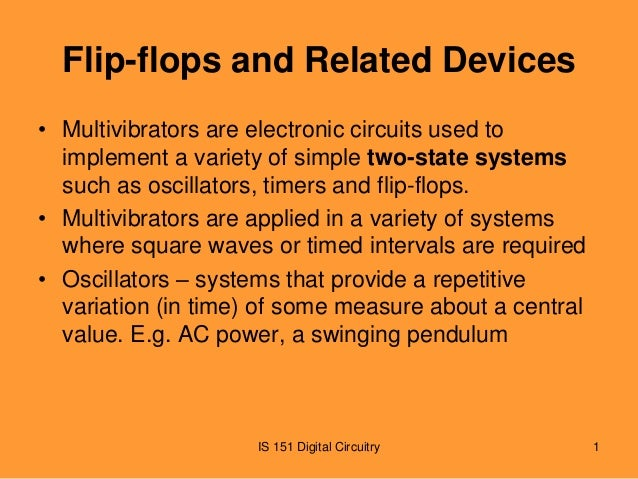 Flip-flops and Related Devices • Multivibrators are electronic circuits used to implement a variety of simple two-state sy...