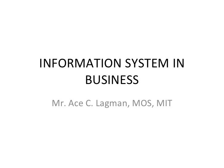 INFORMATION SYSTEM IN BUSINESS Mr. Ace C. Lagman, MOS, MIT