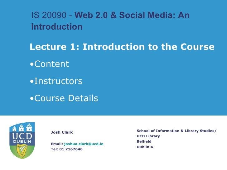 IS 20090 -  Web 2.0 & Social Media: An Introduction   School of Information & Library Studies/ UCD Library Belfield Dublin...