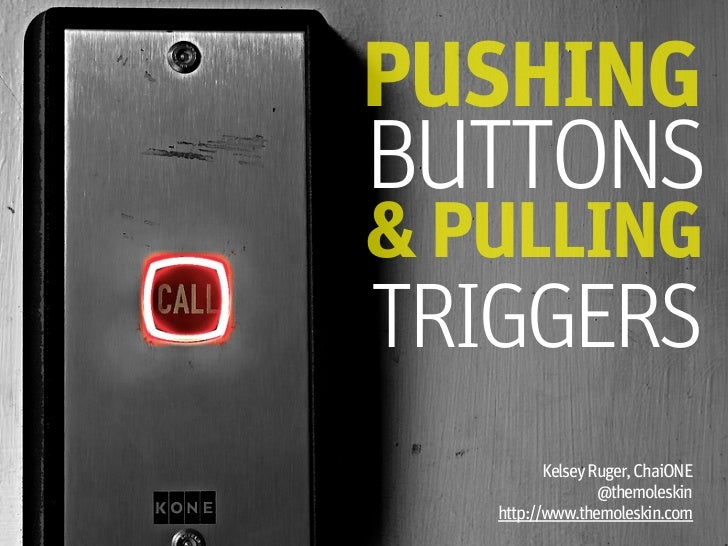 PUSHINGBUTTONS& PULLINGTRIGGERS          Kelsey Ruger, ChaiONE                  @themoleskin   http://www.themoleskin.com