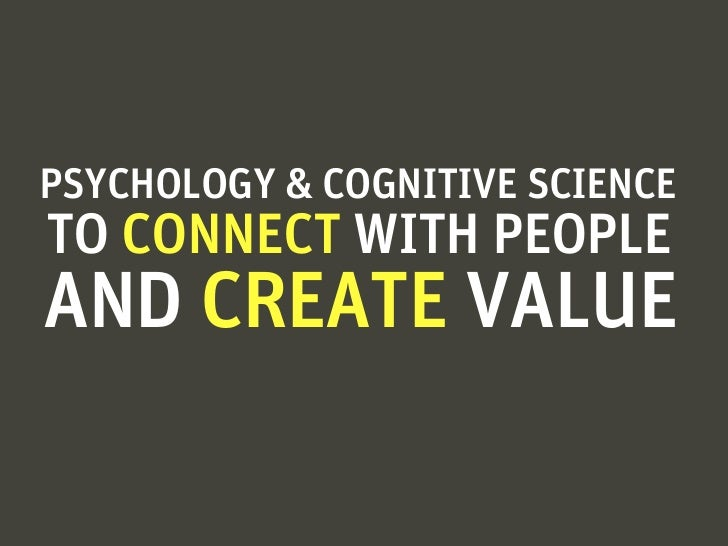 PSYCHOLOGY & COGNITIVE SCIENCETO CONNECT WITH PEOPLEAND CREATE VALUE