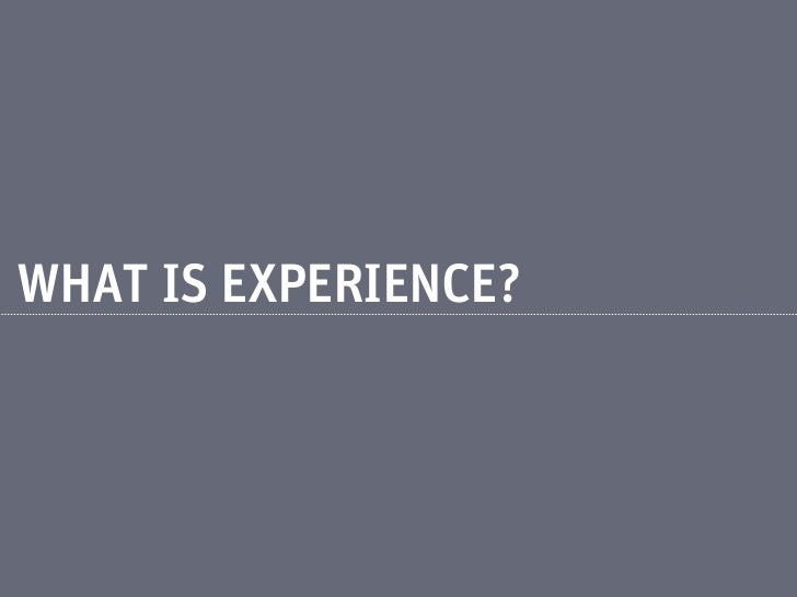 EXPERIENCEIS THE FEELING PEOPLEINTERACTING WITHYOUR COMPANY GET IN THEIR GUT