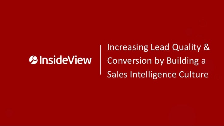 Increasing Lead Quality &Conversion by Building aSales Intelligence Culture
