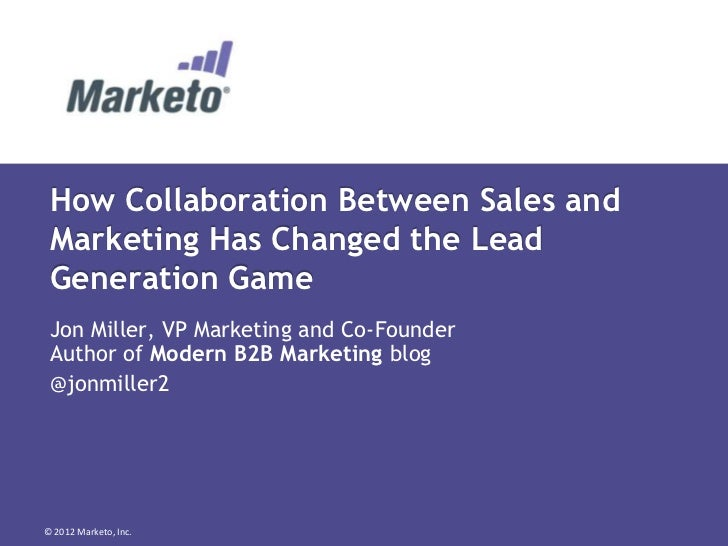 How Collaboration Between Sales and Marketing Has Changed the Lead Generation Game Jon Miller, VP Marketing and Co-Founder...