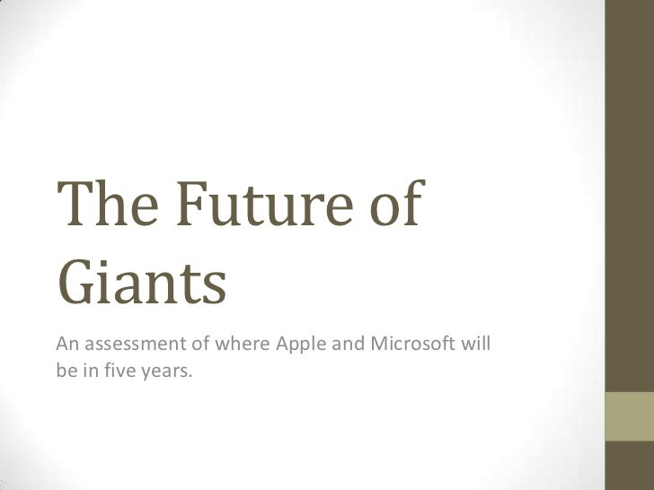 The Future ofGiantsAn assessment of where Apple and Microsoft willbe in five years.