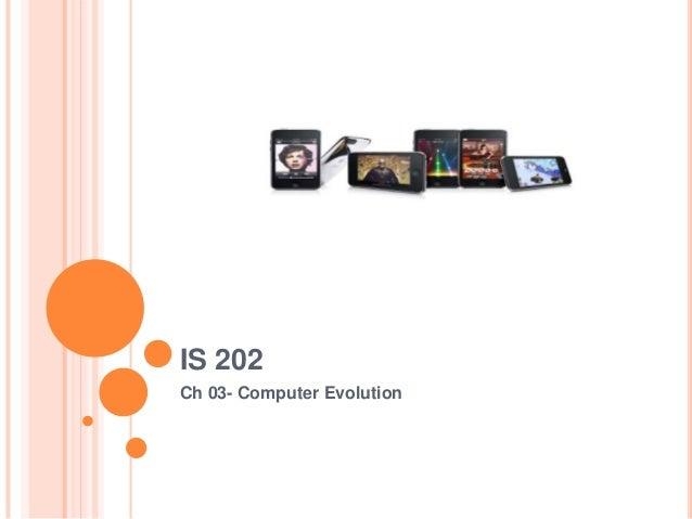 IS 202Ch 03- Computer Evolution