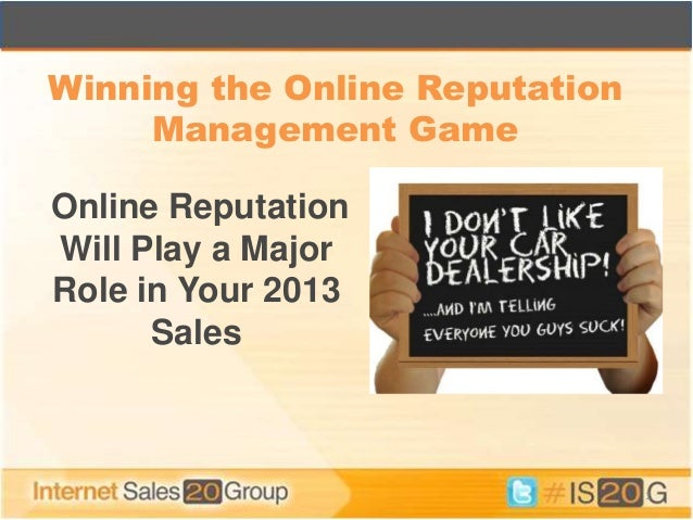 Online ReputationWill Play a MajorRole in Your 2013Sales1Winning the Online ReputationManagement Game