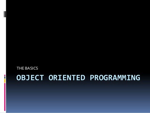 THE BASICSOBJECT ORIENTED PROGRAMMING