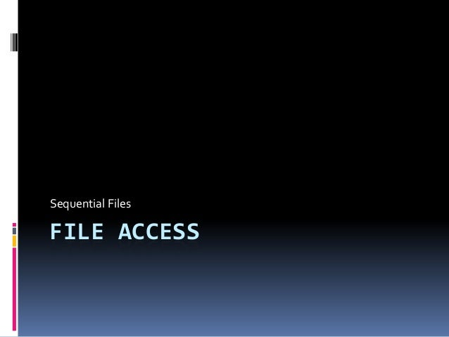 Sequential FilesFILE ACCESS