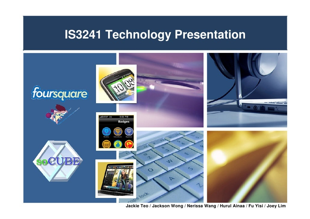 IS3241 Technology Presentation          Jackie Teo / Jackson Wong / Nerissa Wang / Hurul Ainaa / Fu Yisi / Joey Lim