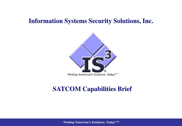 "Information Systems Security Solutions, Inc.             SATCOM Capabilities Brief               ""Finding Tomorrow's Solut..."