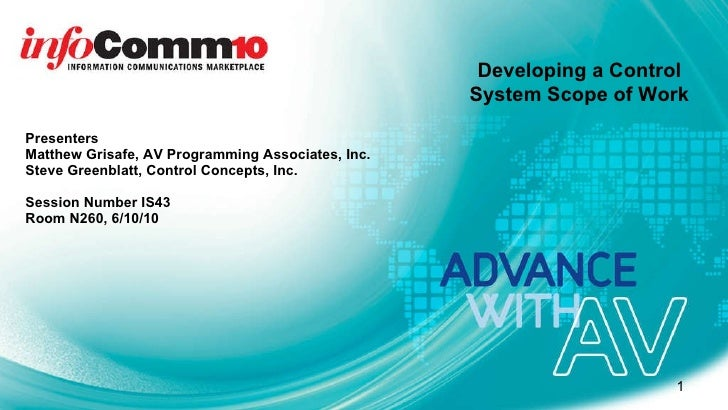 Presenters  Matthew Grisafe, AV Programming Associates, Inc. Steve Greenblatt, Control Concepts, Inc. Session Number IS43 ...