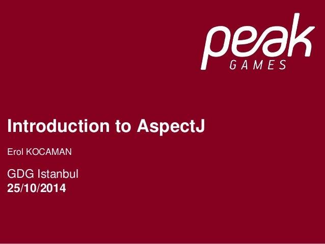 Introduction to AspectJ  Erol KOCAMAN  GDG Istanbul  25/10/2014