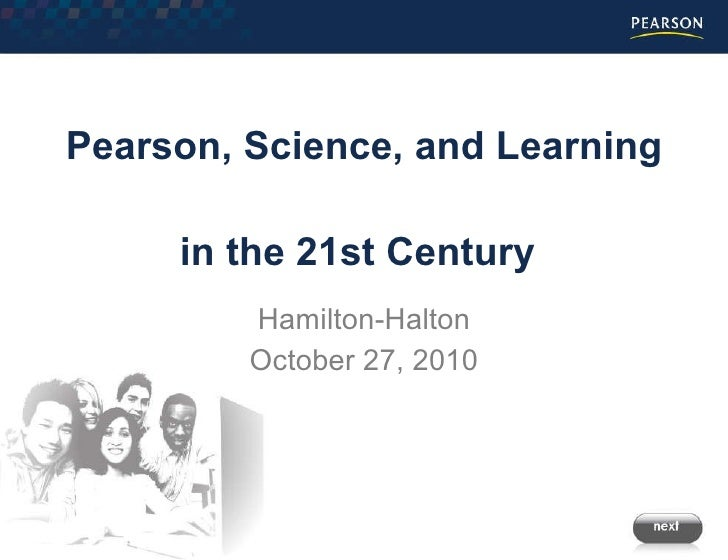 Pearson, Science, and Learning   in the 21st Century   Hamilton-Halton October 27, 2010
