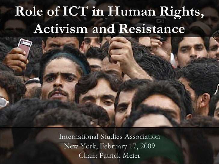 Role of ICT in Human Rights, Activism and Resistance International Studies Association New York, February 17, 2009 Chair: ...
