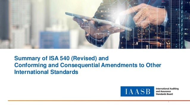 Summary of ISA 540 (Revised) and Conforming and Consequential Amendments to Other International Standards 1