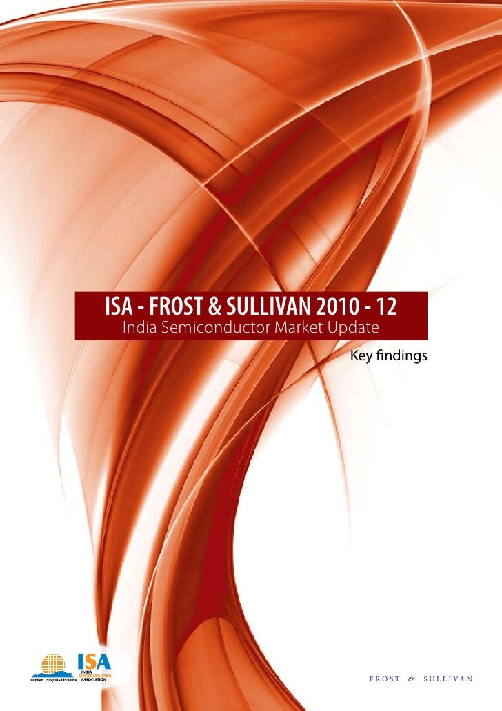 ISA - FROST & SULLIVAN 2010 - 12 India Semiconductor Market Update                              Key findings              ...