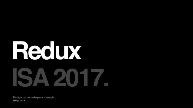 Março, 2018 Redux ISA2017.Design como meio para inovação