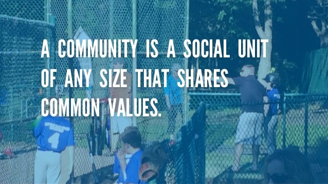 COMMUNITIES ARE THE SOCIAL  INFRASTRUCTURE SUPPORTING AND  ENABLING HUMAN ACTION.