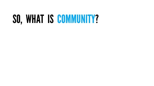 S0, WHAT IS COMMUNITY?