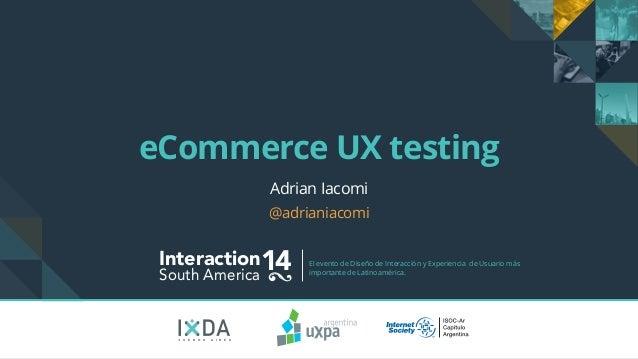 eCommerce UX testing  Interaction14 South America El evento de Diseño de Interacción y Experiencia de Usuario más  importa...
