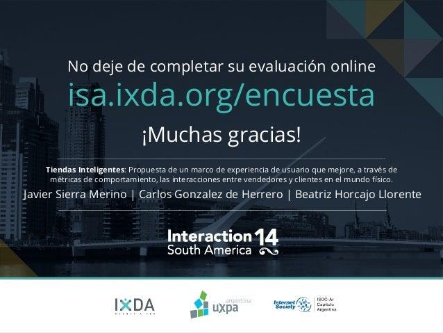No deje de completar su evaluación online  isa.ixda.org/encuesta  ¡Muchas gracias!  Tiendas Inteligentes: Propuesta de un ...