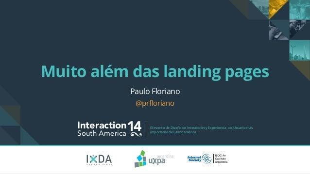 Muito além das landing pages  Interaction14 South America El evento de Diseño de Interacción y Experiencia de Usuario más ...