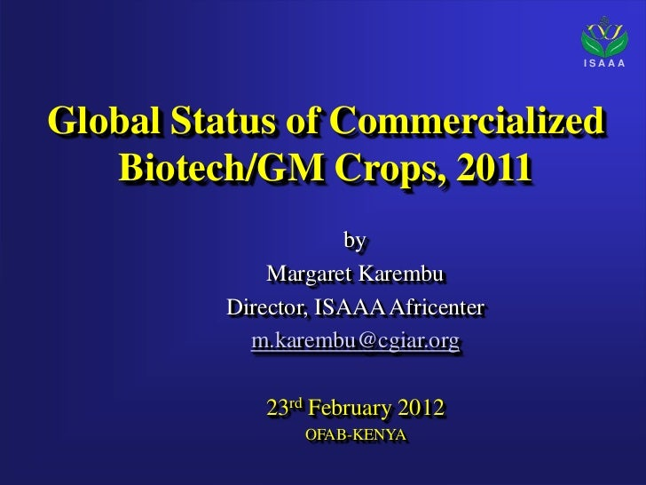 ISAAAGlobal Status of Commercialized   Biotech/GM Crops, 2011                      by             Margaret Karembu        ...