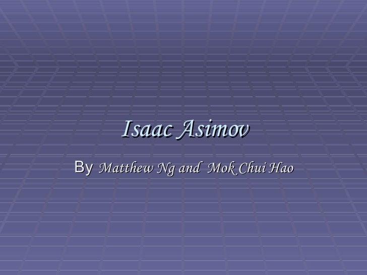 Isaac Asimov By  Matthew Ng and  Mok Chui Hao
