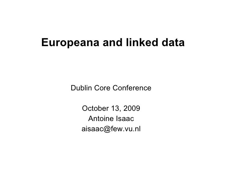 Linking data for Europeana Dublin Core Conference October 13, 2009 Antoine Isaac [email_address]