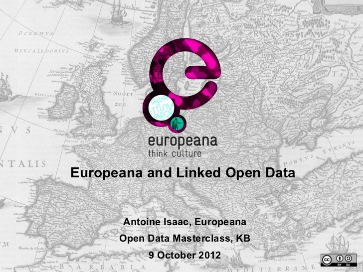 Europeana and Linked Open Data       Antoine Isaac, Europeana      Open Data Masterclass, KB           9 October 2012