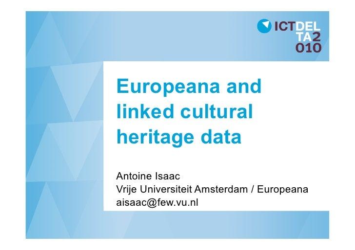 Europeana and linked cultural heritage data Antoine Isaac Vrije Universiteit Amsterdam / Europeana aisaac@few.vu.nl
