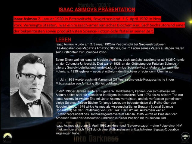 ISAAC ASIMOVS PRÄSENTATION Isaac Asimov 2. Januar 1920 in Petrowitschi, Sowjetrussland † 6. April 1992 in New York, Verein...