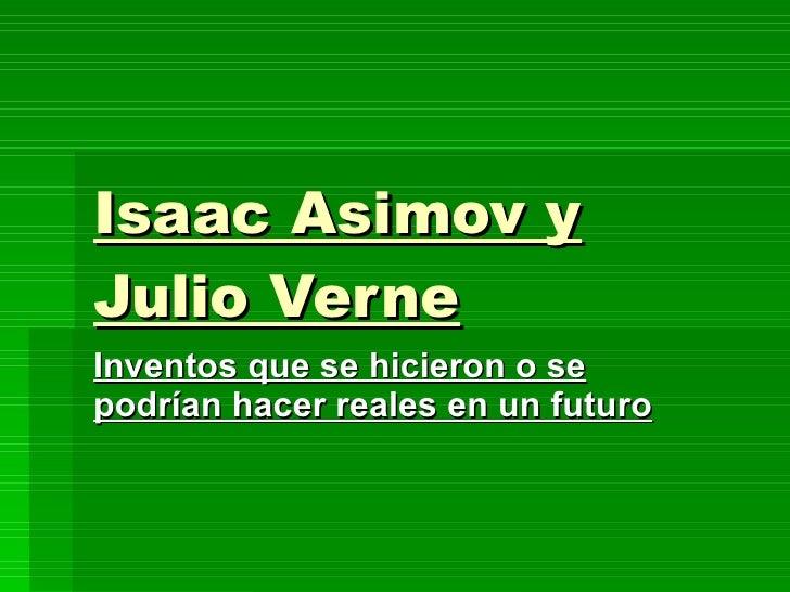 Isaac Asimov y Julio Verne Inventos que se hicieron o se podrían hacer reales en un futuro