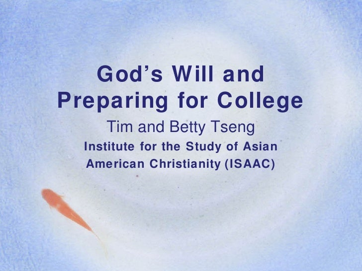 God's Will and Preparing for College Tim and Betty Tseng Institute for the Study of Asian American Christianity   (ISAAC)